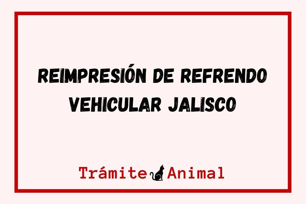 Reimpresión de Refrendo Vehicular Jalisco