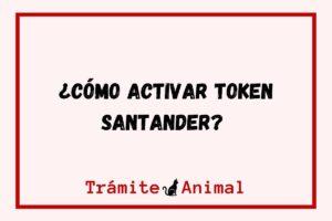 ¿Cómo activar super token Santander?