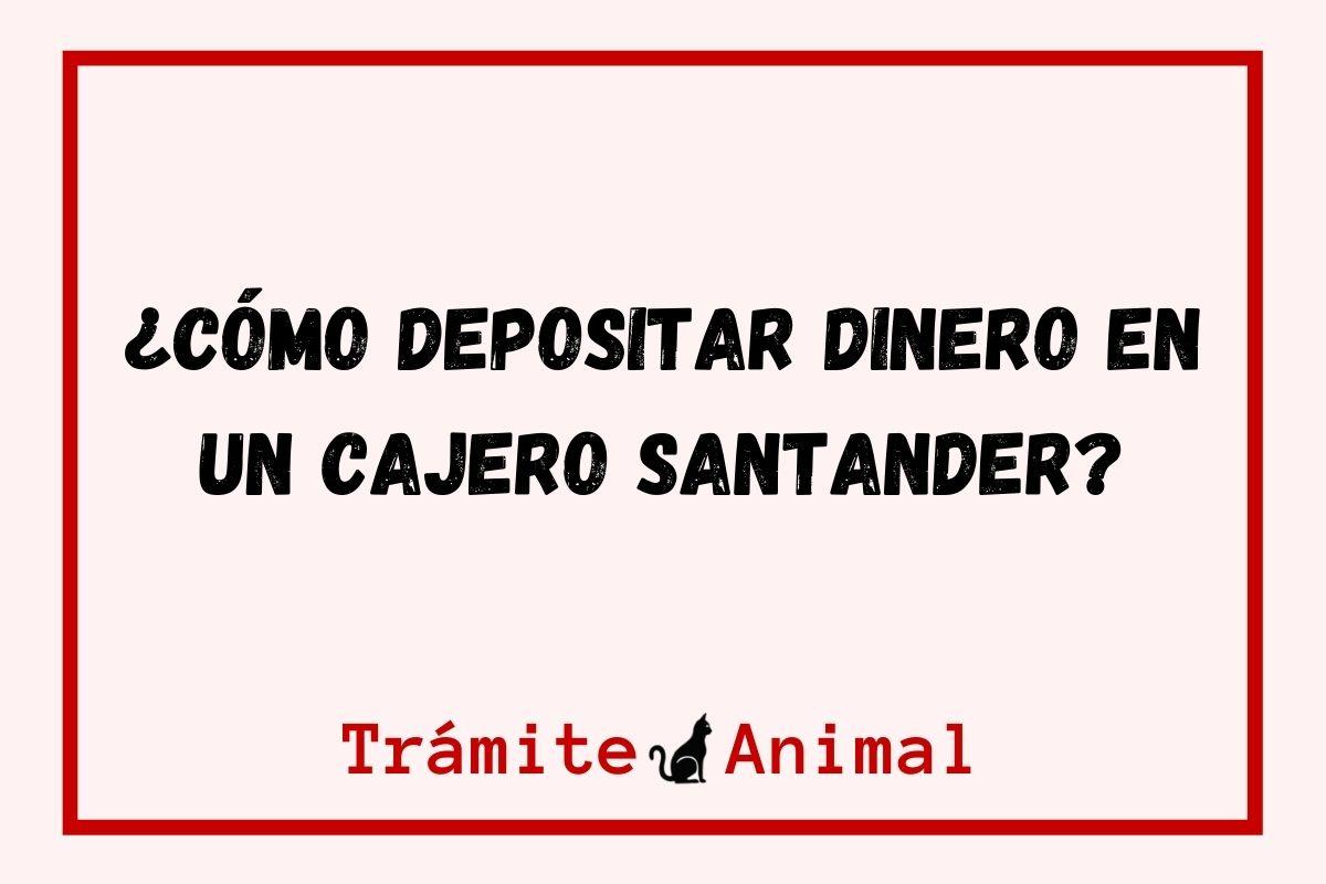 ¿Cómo depositar dinero en un cajero Santander?