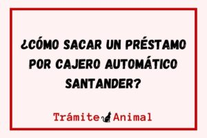 ¿Cómo sacar préstamo por cajero automático Santander?