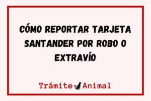 Cómo reportar tarjeta Santander por robo o extravío