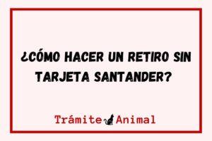 ¿Cómo sacar dinero sin tarjeta Santander?