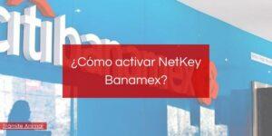 ¿Cómo activar NetKey Banamex?