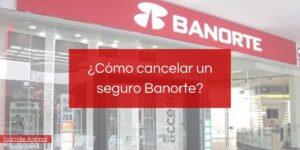 Cómo cancelar un seguro Banorte