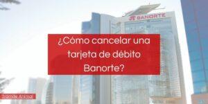 Cómo cancelar una tarjeta de débito Banorte