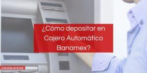 ¿Cómo depositar en Cajero Automático Banamex?