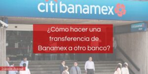 Cómo hacer una transferencia de Banamex a otro banco