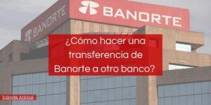 como hacer una transferencia de banorte a otro banco