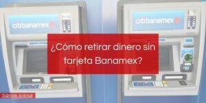 ¿Cómo retirar dinero sin tarjeta Banamex?