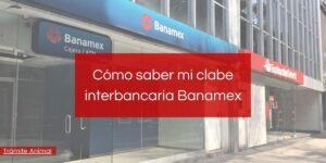 ¿Cómo saber mi clabe interbancaria Banamex?