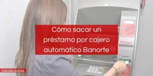 Cómo sacar un préstamo por cajero Automático Banorte