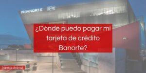 Dónde puedo pagar mi tarjeta de crédito Banorte