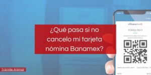 ¿Qué pasa si no cancelo mi tarjeta nómina Banamex?