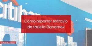 ¿Cómo reportar tarjeta banamex?