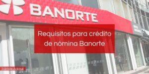 Requisitos para crédito de nómina Banorte