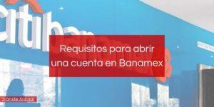 Requisitos para abrir cuenta Banamex
