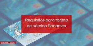 Requisitos para tarjeta nómina Banamex