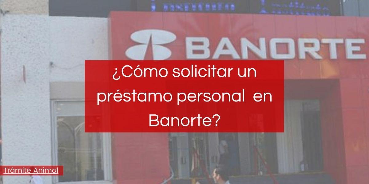 Cómo solicitar un préstamo personal Banorte