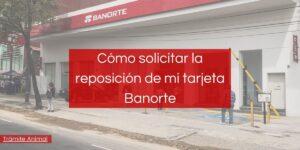 Cómo solicitar la reposición de la tarjeta Banorte