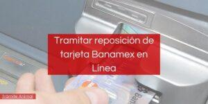 Reposición de tarjeta Banamex en Línea