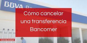 Cómo cancelar transferencia Bancomer