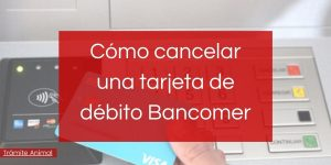 Cómo cancelar tarjeta de débito Bancomer