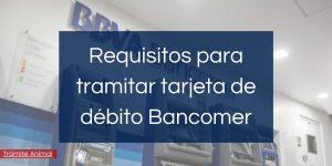 requisitos para tarjeta de debito bancomer