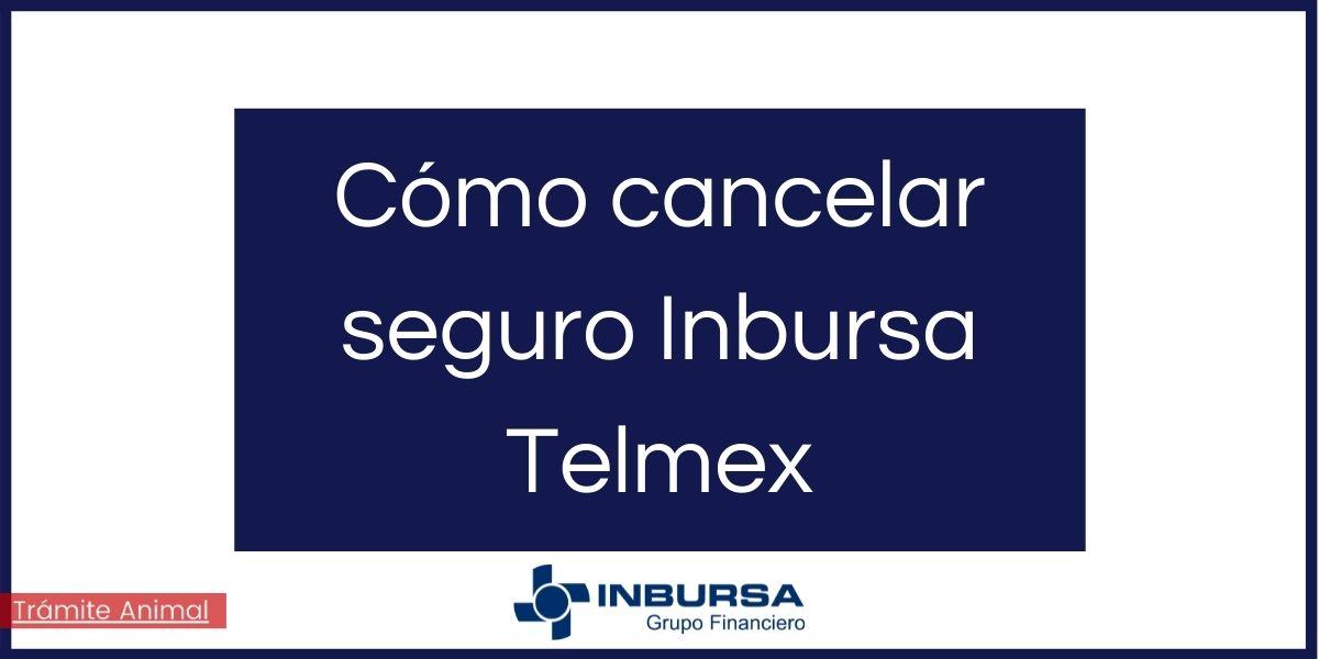 como cancelar seguro inbursa telmex