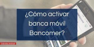 Cómo activar Banca Móvil Bancomer