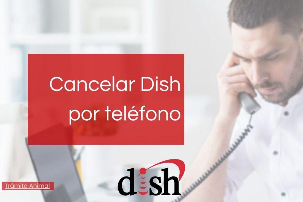 Pasos para cancelar Dish por teléfono