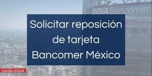 Cómo solicitar reposición de tarjeta Bancomer BBVA