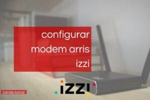 cómo configurar modem arris izzi