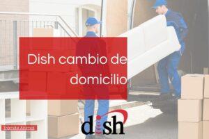 Cómo tramitar el cambio de domicilio en Dish