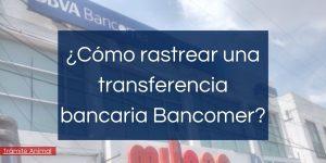 como rastrear una transferencia bancaria bancomer