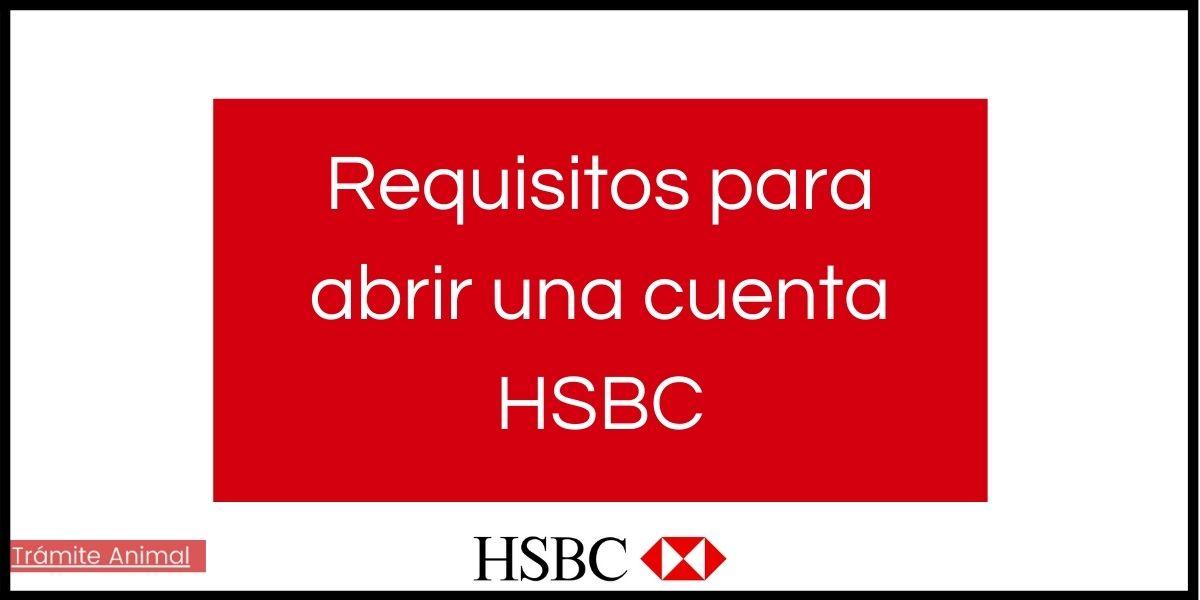 Cuáles son los requisitos para abrir una cuenta HSBC