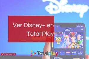 Cómo ver Disney+ en Totalplay