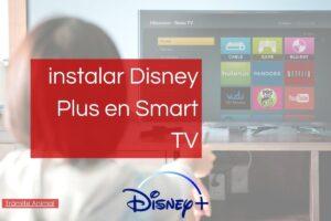 Cómo instalar Disney Plus en Smart TV