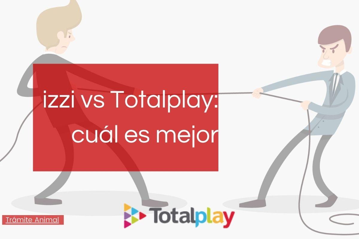izzi vs totalplay cuál es mejor