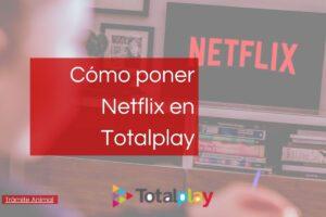 Cómo pongo Netflix en Totalplay