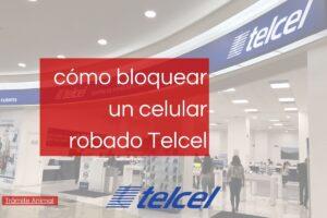 Cómo bloquear un celular Robado Telcel