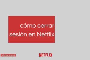 Cómo cerrar sesión en Netflix