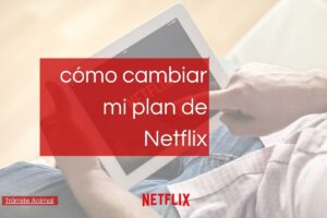 Cómo cambiar un plan de Netflix