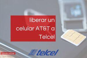 Cómo liberar un celular AT&T a Telcel