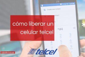 Cómo liberar un celular telcel