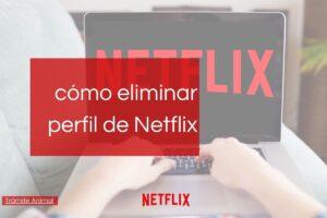 Cómo ñeliminar un perfil de Netflix