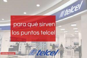 Para qué sirven los puntos Telcel