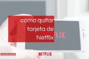 Cómo quitar tarjeta de Netflix